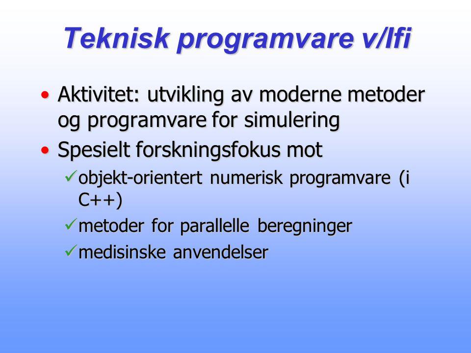 Teknisk programvare v/Ifi Aktivitet: utvikling av moderne metoder og programvare for simuleringAktivitet: utvikling av moderne metoder og programvare for simulering Spesielt forskningsfokus motSpesielt forskningsfokus mot objekt-orientert numerisk programvare (i C++) objekt-orientert numerisk programvare (i C++) metoder for parallelle beregninger metoder for parallelle beregninger medisinske anvendelser medisinske anvendelser