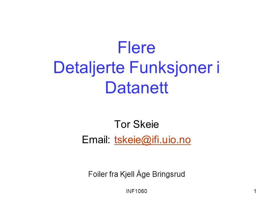 INF10601 Flere Detaljerte Funksjoner i Datanett Tor Skeie Email: tskeie@ifi.uio.notskeie@ifi.uio.no Foiler fra Kjell Åge Bringsrud