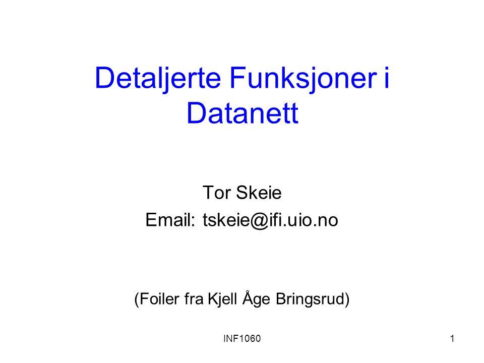 INF10601 Detaljerte Funksjoner i Datanett Tor Skeie Email: tskeie@ifi.uio.no (Foiler fra Kjell Åge Bringsrud)