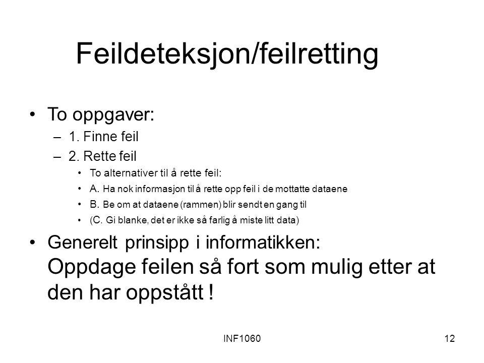 INF106012 Feildeteksjon/feilretting To oppgaver: –1. Finne feil –2. Rette feil To alternativer til å rette feil: A. Ha nok informasjon til å rette opp