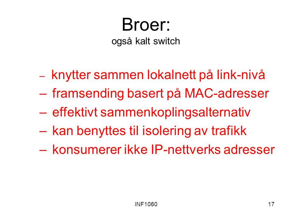 INF106017 Broer: også kalt switch – knytter sammen lokalnett på link-nivå – framsending basert på MAC-adresser – effektivt sammenkoplingsalternativ –
