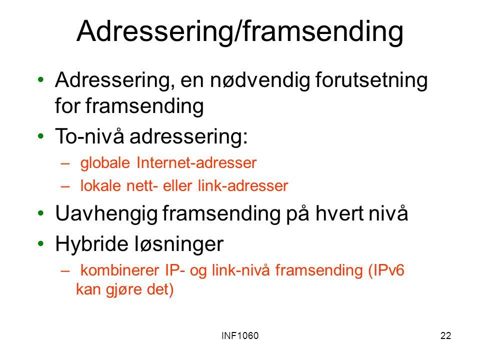 INF106022 Adressering/framsending Adressering, en nødvendig forutsetning for framsending To-nivå adressering: – globale Internet-adresser – lokale net