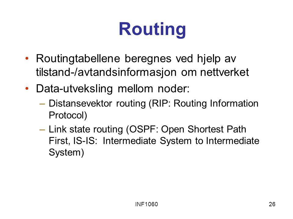 INF106026 Routing Routingtabellene beregnes ved hjelp av tilstand-/avtandsinformasjon om nettverket Data-utveksling mellom noder: –Distansevektor rout