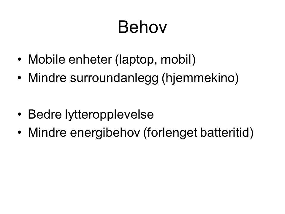 Behov Mobile enheter (laptop, mobil) Mindre surroundanlegg (hjemmekino) Bedre lytteropplevelse Mindre energibehov (forlenget batteritid)