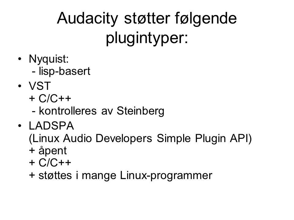 Audacity støtter følgende plugintyper: Nyquist: - lisp-basert VST + C/C++ - kontrolleres av Steinberg LADSPA (Linux Audio Developers Simple Plugin API) + åpent + C/C++ + støttes i mange Linux-programmer