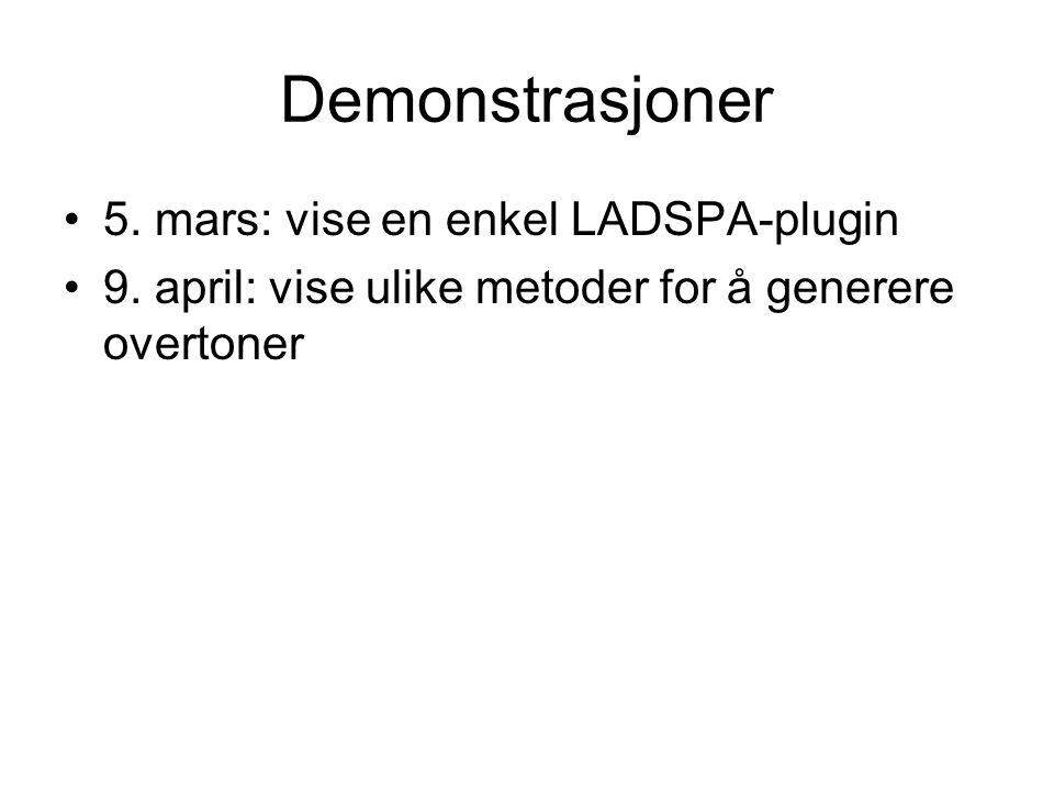 Demonstrasjoner 5. mars: vise en enkel LADSPA-plugin 9. april: vise ulike metoder for å generere overtoner