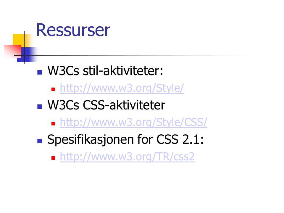 Ressurser W3Cs stil-aktiviteter: http://www.w3.org/Style/ W3Cs CSS-aktiviteter http://www.w3.org/Style/CSS/ Spesifikasjonen for CSS 2.1: http://www.w3.org/TR/css2