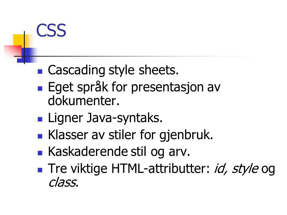 CSS: Syntaks selektor { stilnavn: verdi;...