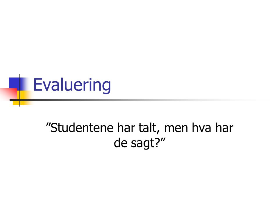 Evaluering Studentene har talt, men hva har de sagt