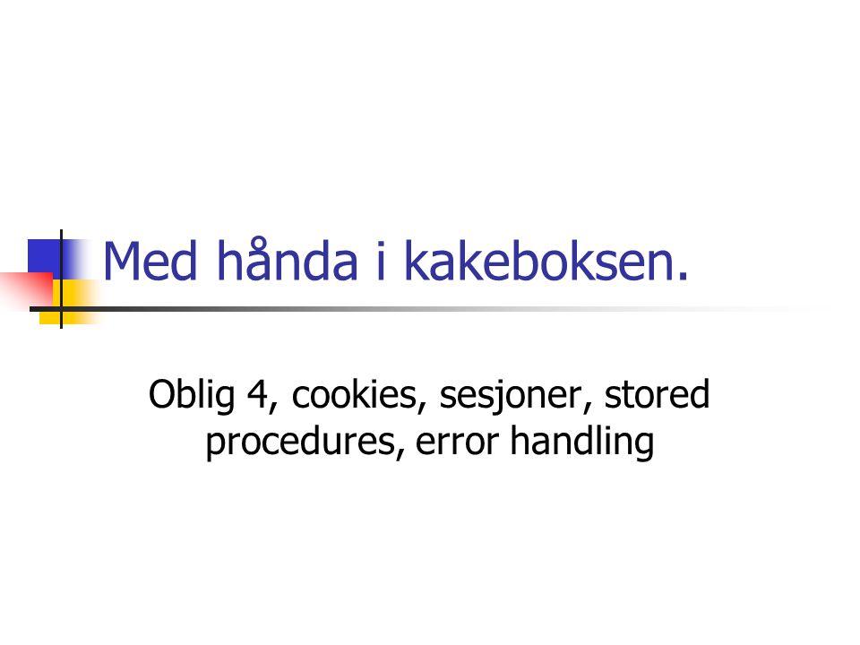 Med hånda i kakeboksen. Oblig 4, cookies, sesjoner, stored procedures, error handling