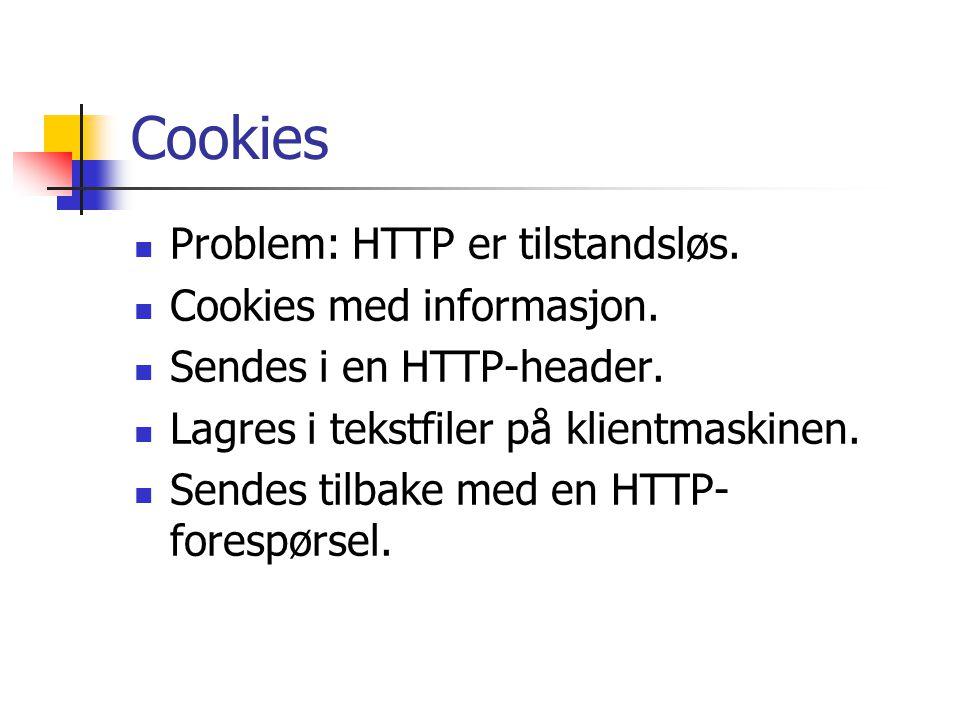 Cookies Problem: HTTP er tilstandsløs. Cookies med informasjon.