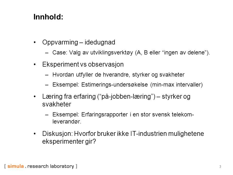"""3 Innhold: Oppvarming – idedugnad –Case: Valg av utviklingsverktøy (A, B eller """"ingen av delene""""). Eksperiment vs observasjon –Hvordan utfyller de hve"""