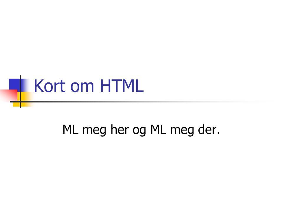 Kort om HTML ML meg her og ML meg der.