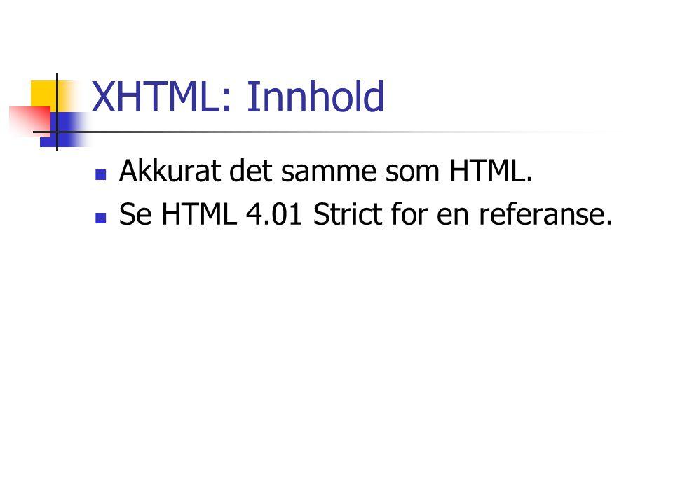 XHTML: Innhold Akkurat det samme som HTML. Se HTML 4.01 Strict for en referanse.