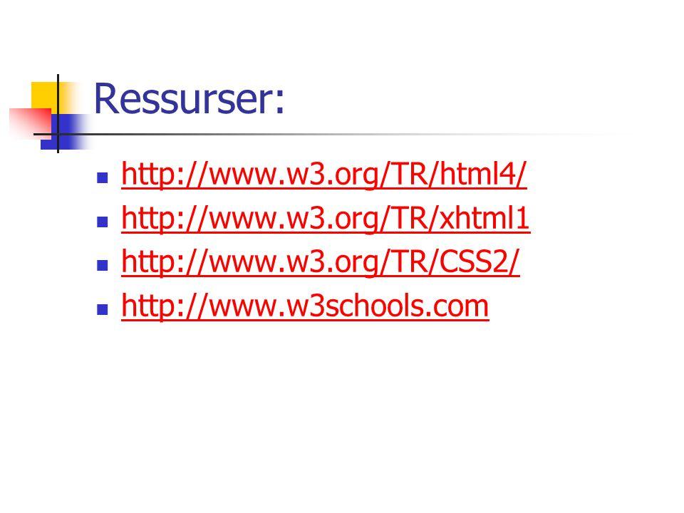 Ressurser: http://www.w3.org/TR/html4/ http://www.w3.org/TR/xhtml1 http://www.w3.org/TR/CSS2/ http://www.w3schools.com