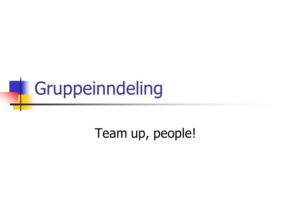 Gruppeinndeling Team up, people!