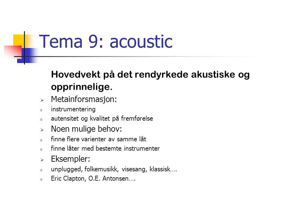Tema 9: acoustic Hovedvekt på det rendyrkede akustiske og opprinnelige.  Metainforsmasjon: o instrumentering o autensitet og kvalitet på fremførelse