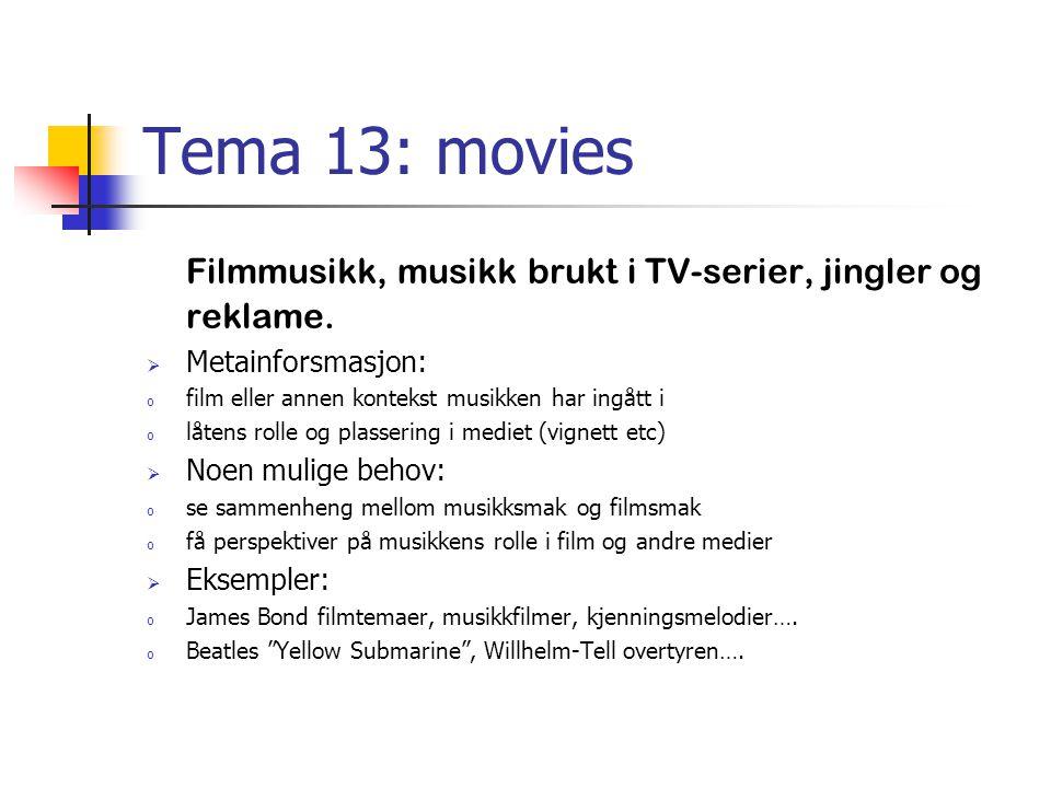 Tema 13: movies Filmmusikk, musikk brukt i TV-serier, jingler og reklame.  Metainforsmasjon: o film eller annen kontekst musikken har ingått i o låte