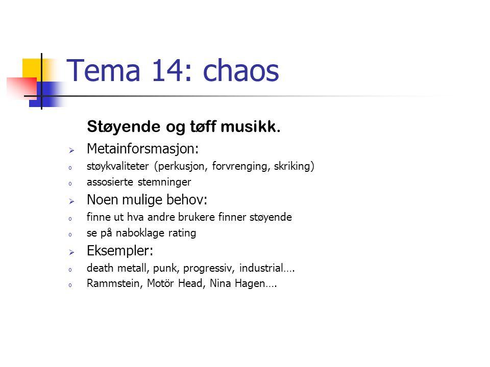 Tema 14: chaos Støyende og tøff musikk.  Metainforsmasjon: o støykvaliteter (perkusjon, forvrenging, skriking) o assosierte stemninger  Noen mulige