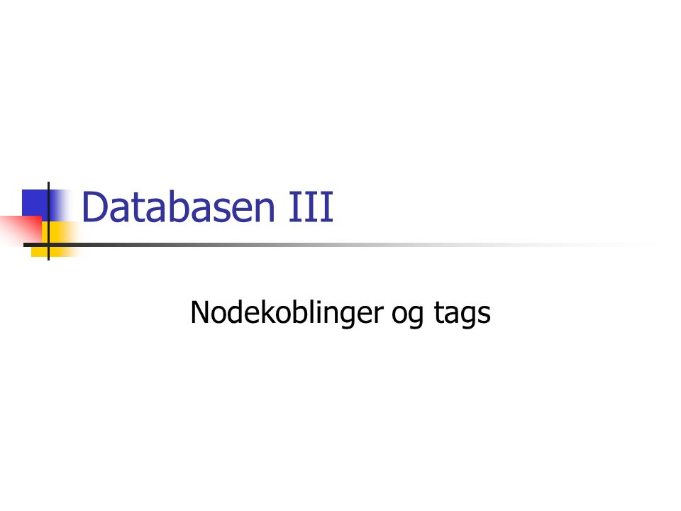 Databasen III Nodekoblinger og tags