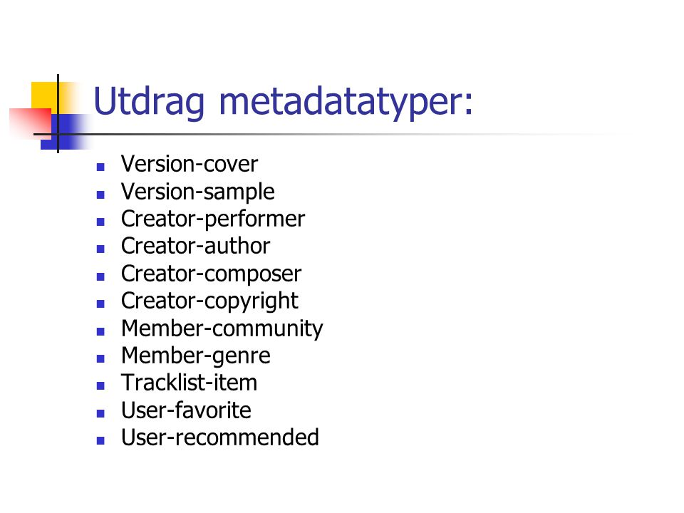 Utdrag metadatatyper: Version-cover Version-sample Creator-performer Creator-author Creator-composer Creator-copyright Member-community Member-genre Tracklist-item User-favorite User-recommended