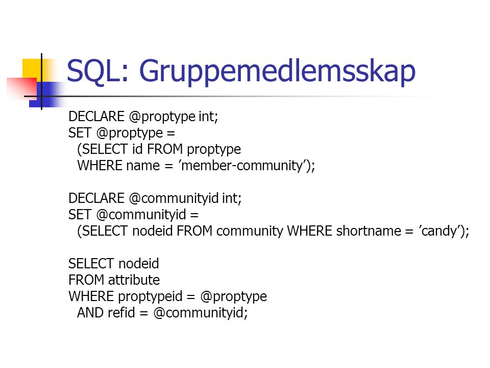 SQL: Gruppemedlemsskap DECLARE @proptype int; SET @proptype = (SELECT id FROM proptype WHERE name = 'member-community'); DECLARE @communityid int; SET