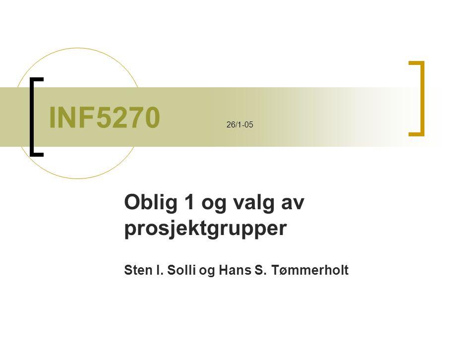 INF5270 26/1-05 Oblig 1 og valg av prosjektgrupper Sten I. Solli og Hans S. Tømmerholt
