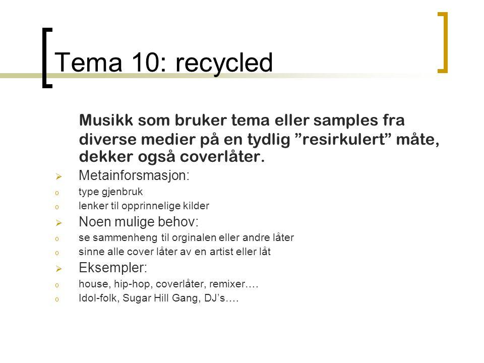 Tema 10: recycled Musikk som bruker tema eller samples fra diverse medier på en tydlig resirkulert måte, dekker også coverlåter.