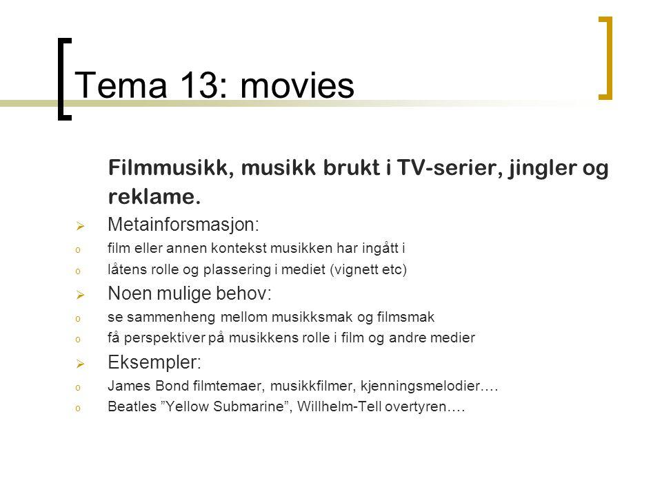 Tema 13: movies Filmmusikk, musikk brukt i TV-serier, jingler og reklame.