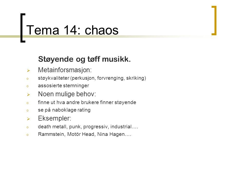 Tema 14: chaos Støyende og tøff musikk.