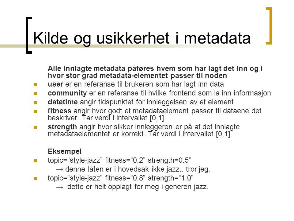 Kilde og usikkerhet i metadata Alle innlagte metadata påføres hvem som har lagt det inn og i hvor stor grad metadata-elementet passer til noden user e