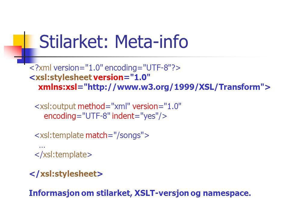 Stilarket: Meta-info <xsl:stylesheet version= 1.0 xmlns:xsl= http://www.w3.org/1999/XSL/Transform > <xsl:output method= xml version= 1.0 encoding= UTF-8 indent= yes /> … Informasjon om stilarket, XSLT-versjon og namespace.