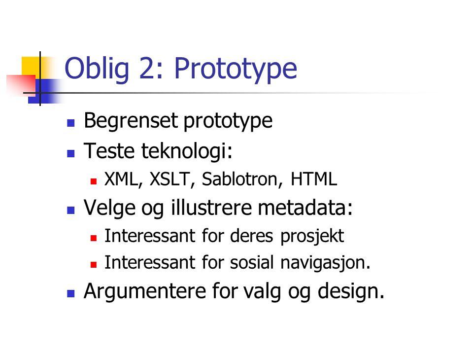 Oblig 2: Prototype Begrenset prototype Teste teknologi: XML, XSLT, Sablotron, HTML Velge og illustrere metadata: Interessant for deres prosjekt Interessant for sosial navigasjon.