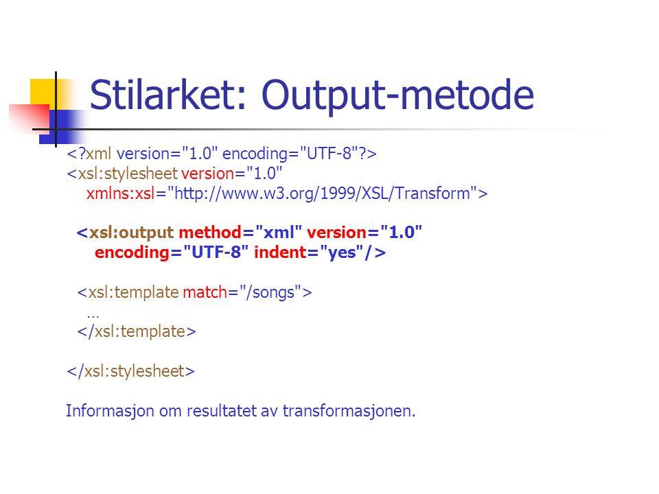 Stilarket: Output-metode <xsl:stylesheet version= 1.0 xmlns:xsl= http://www.w3.org/1999/XSL/Transform > <xsl:output method= xml version= 1.0 encoding= UTF-8 indent= yes /> … Informasjon om resultatet av transformasjonen.