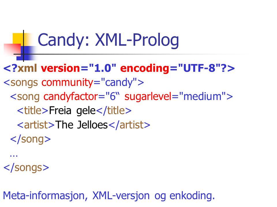 Candy: XML-Prolog Freia gele The Jelloes … Meta-informasjon, XML-versjon og enkoding.