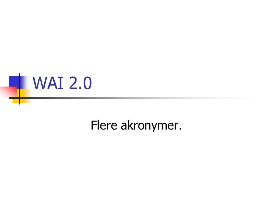 WAI 2.0 Flere akronymer.
