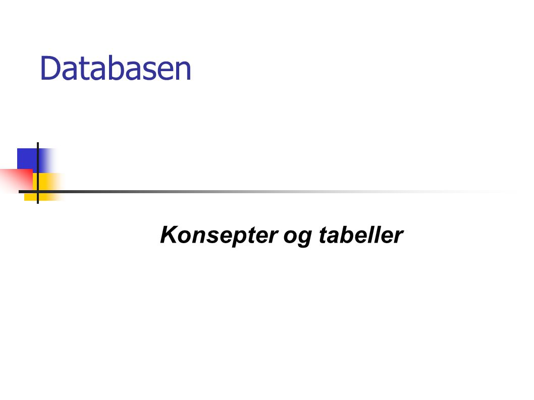 Databasen Konsepter og tabeller