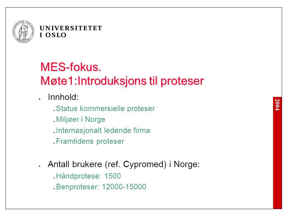 2004 MES-fokus. Møte1:Introduksjons til proteser Innhold: Status kommersielle proteser Miljøer i Norge Internasjonalt ledende firma Framtidens protese