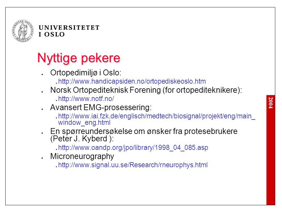 2004 Nyttige pekere Ortopedimiljø i Oslo: http://www.handicapsiden.no/ortopediskeoslo.htm Norsk Ortopediteknisk Forening (for ortopediteknikere): http://www.notf.no/ Avansert EMG-prosessering: http://www.iai.fzk.de/englisch/medtech/biosignal/projekt/eng/main_ window_eng.html En spørreundersøkelse om ønsker fra protesebrukere (Peter J.