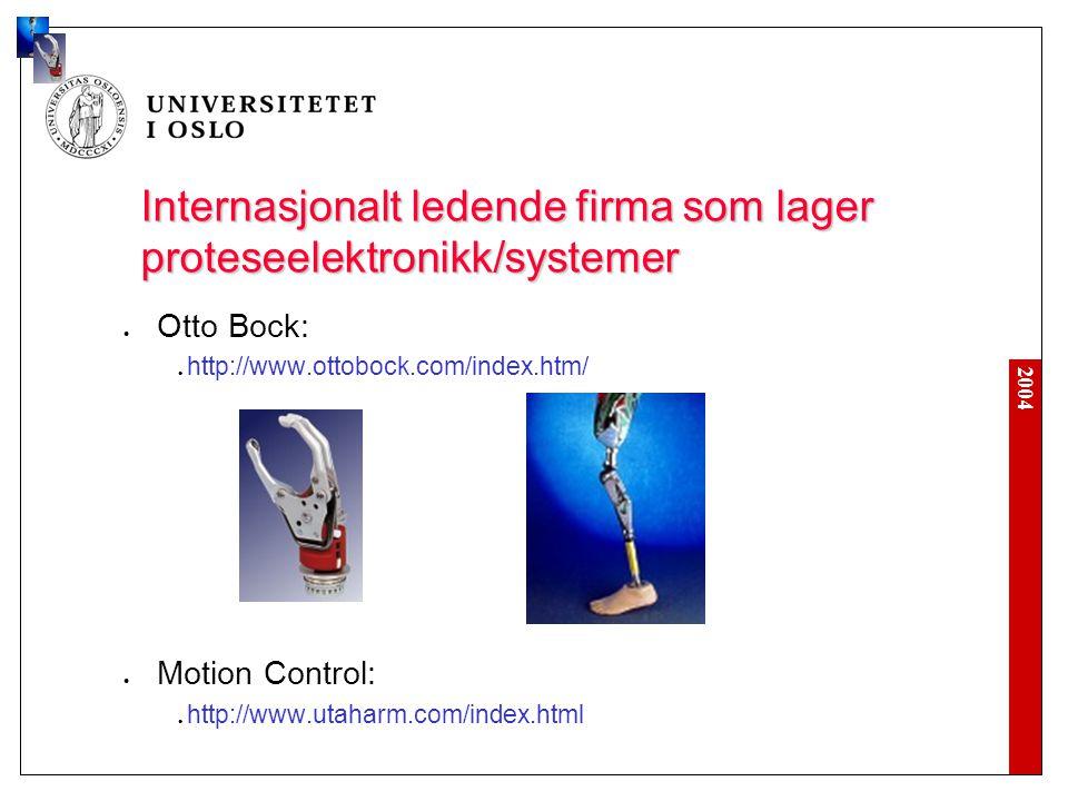 2004 Internasjonalt ledende firma som lager proteseelektronikk/systemer Otto Bock: http://www.ottobock.com/index.htm/ Motion Control: http://www.utaharm.com/index.html