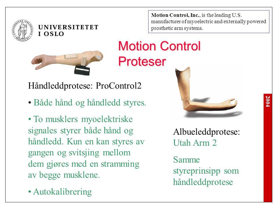 2004 Motion Control Proteser Håndleddprotese: ProControl2 Både hånd og håndledd styres. To musklers myoelektriske signales styrer både hånd og håndled