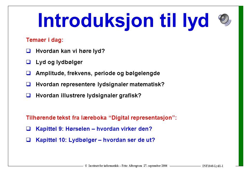 INF1040-Lyd1-1 © Institutt for informatikk – Fritz Albregtsen 27. september 2006 Introduksjon til lyd Temaer i dag:  Hvordan kan vi høre lyd?  Lyd o