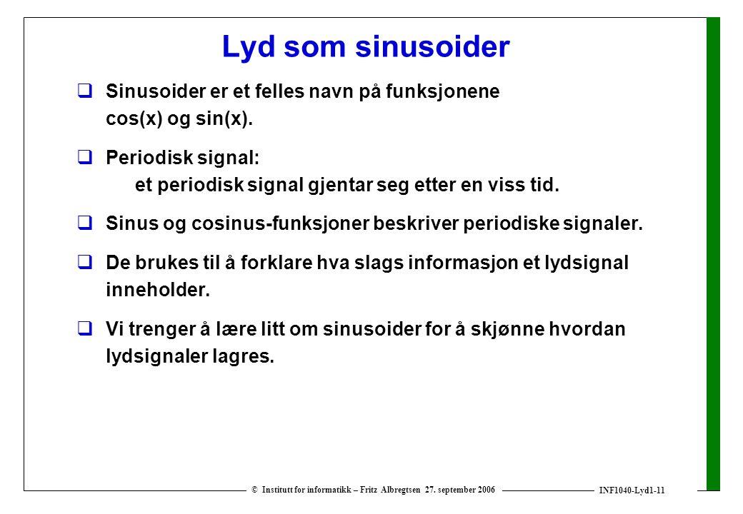 INF1040-Lyd1-11 © Institutt for informatikk – Fritz Albregtsen 27. september 2006 Lyd som sinusoider  Sinusoider er et felles navn på funksjonene cos
