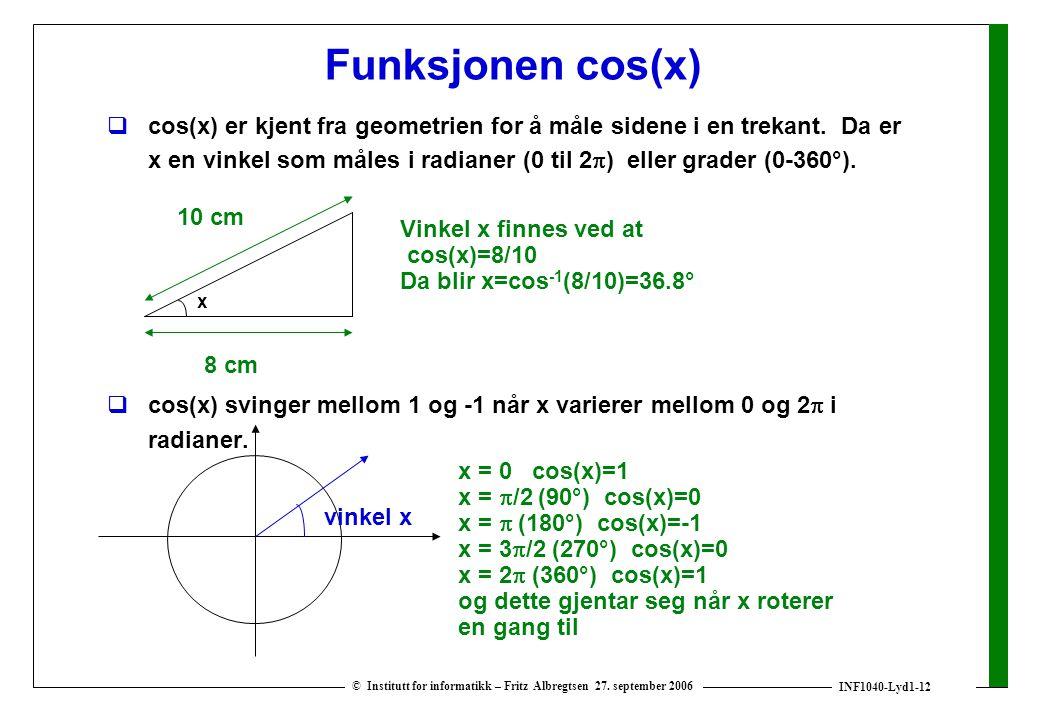 INF1040-Lyd1-12 © Institutt for informatikk – Fritz Albregtsen 27. september 2006 Funksjonen cos(x)  cos(x) er kjent fra geometrien for å måle sidene