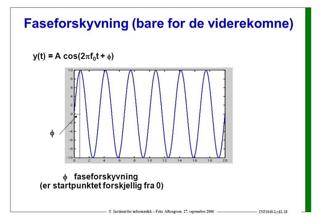 INF1040-Lyd1-18 © Institutt for informatikk – Fritz Albregtsen 27. september 2006 Faseforskyvning (bare for de viderekomne) y(t) = A cos(2  f 0 t + 
