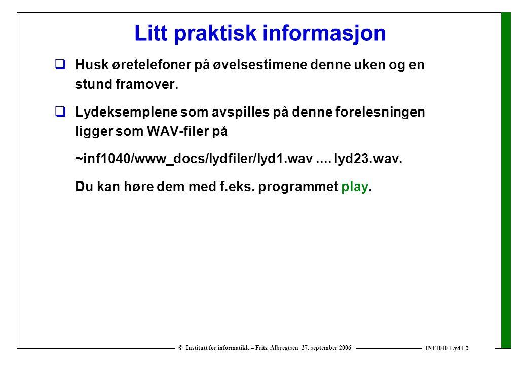 INF1040-Lyd1-2 © Institutt for informatikk – Fritz Albregtsen 27. september 2006 Litt praktisk informasjon  Husk øretelefoner på øvelsestimene denne