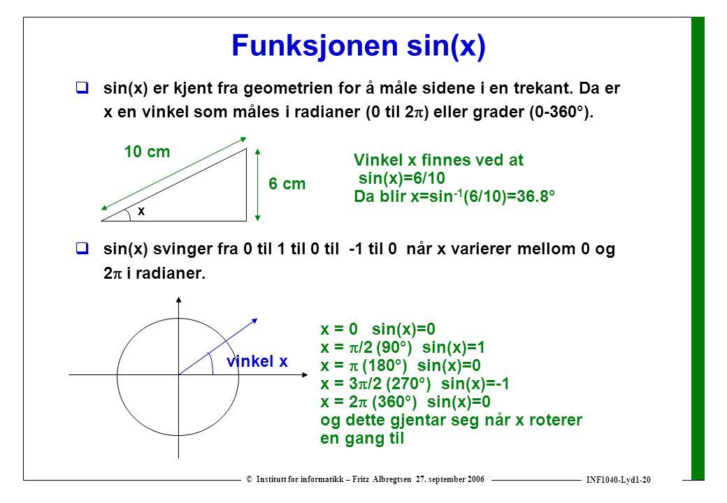 INF1040-Lyd1-20 © Institutt for informatikk – Fritz Albregtsen 27. september 2006 Funksjonen sin(x)  sin(x) er kjent fra geometrien for å måle sidene