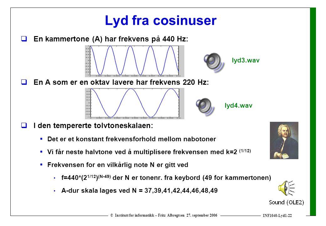 INF1040-Lyd1-22 © Institutt for informatikk – Fritz Albregtsen 27. september 2006 Lyd fra cosinuser  En kammertone (A) har frekvens på 440 Hz:  En A