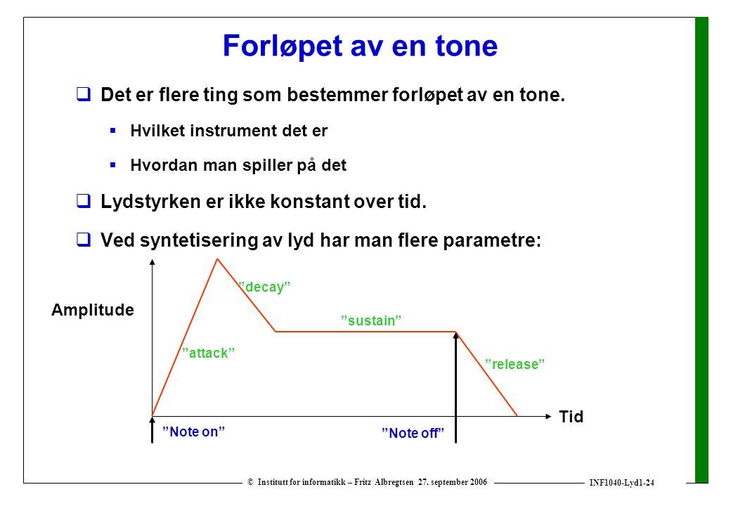 INF1040-Lyd1-24 © Institutt for informatikk – Fritz Albregtsen 27. september 2006 Forløpet av en tone  Det er flere ting som bestemmer forløpet av en