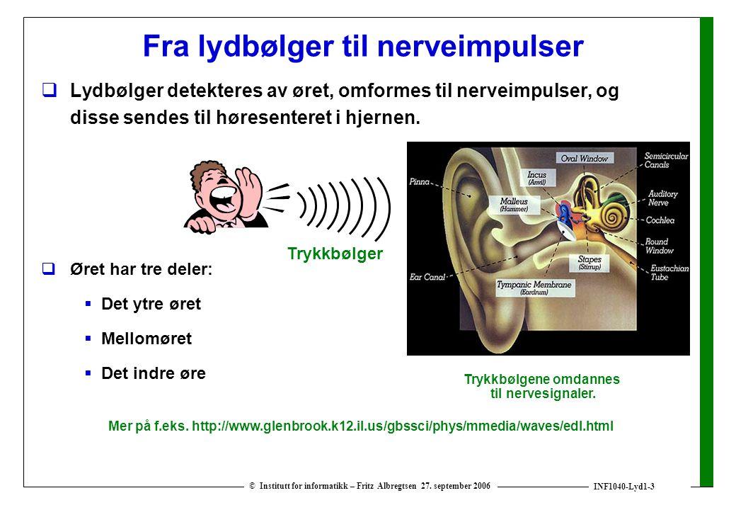 INF1040-Lyd1-3 © Institutt for informatikk – Fritz Albregtsen 27. september 2006 Fra lydbølger til nerveimpulser  Lydbølger detekteres av øret, omfor